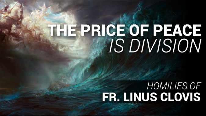 The price of peace is division ~ Fr. Linus Clovis